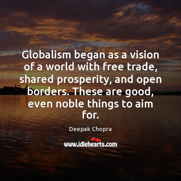 Globalism began as a vision of a world with free trade, shared Image