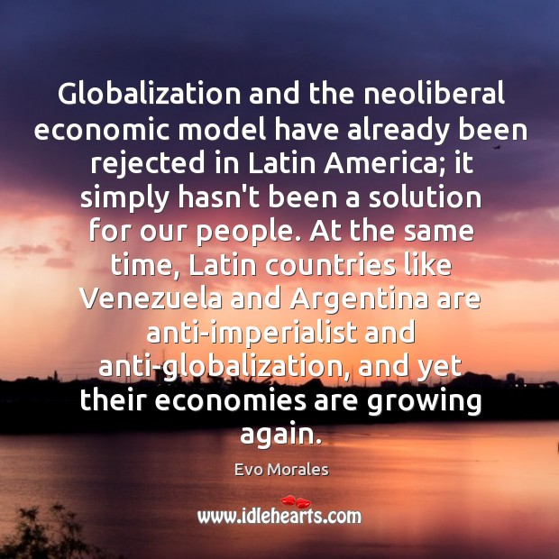 Globalization and the neoliberal economic model have already been rejected in Latin Image