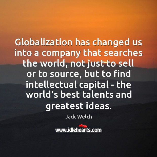 Image, Globalization has changed us into a company that searches the world, not
