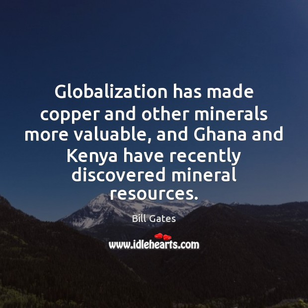 Globalization has made copper and other minerals more valuable, and Ghana and Image