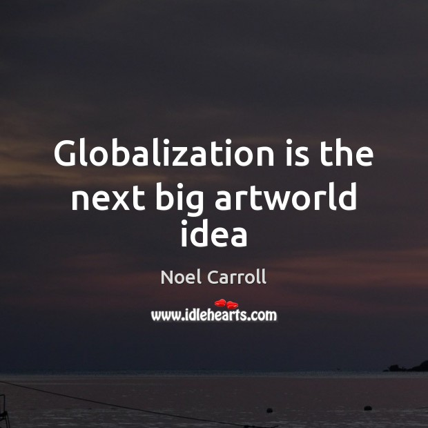 Globalization is the next big artworld idea Image