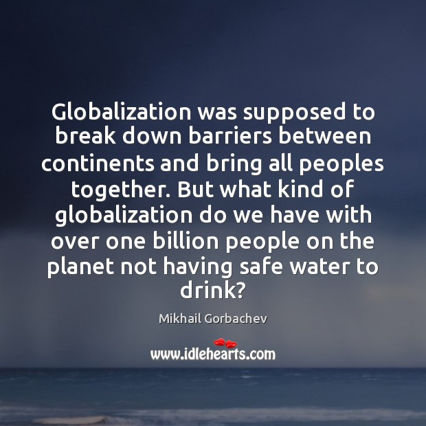Image, Globalization was supposed to break down barriers between continents and bring all