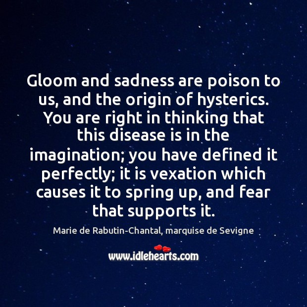 Gloom and sadness are poison to us, and the origin of hysterics. Image