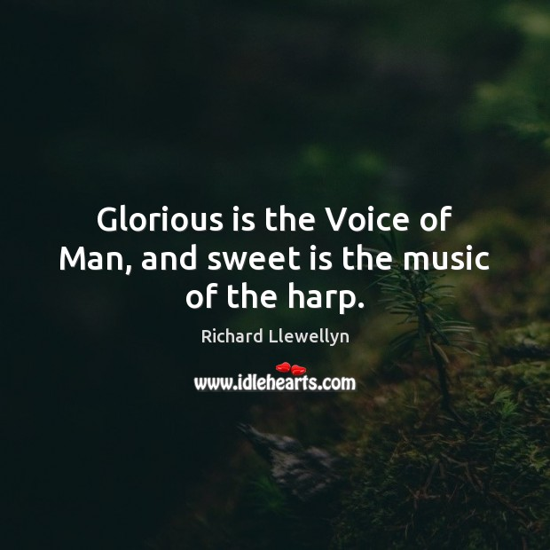 Glorious is the Voice of Man, and sweet is the music of the harp. Image