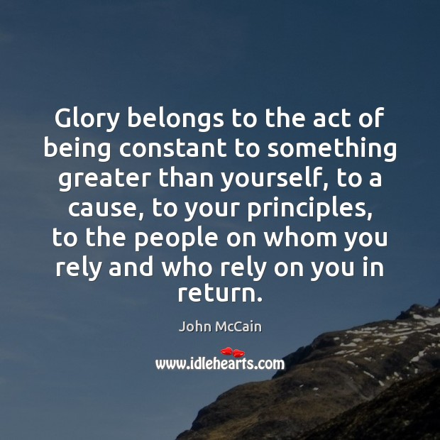 Image, Glory belongs to the act of being constant to something greater than