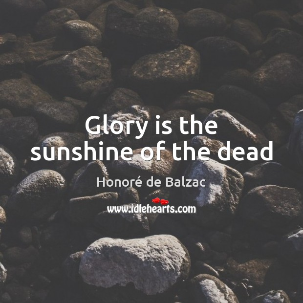 Image, Glory is the sunshine of the dead