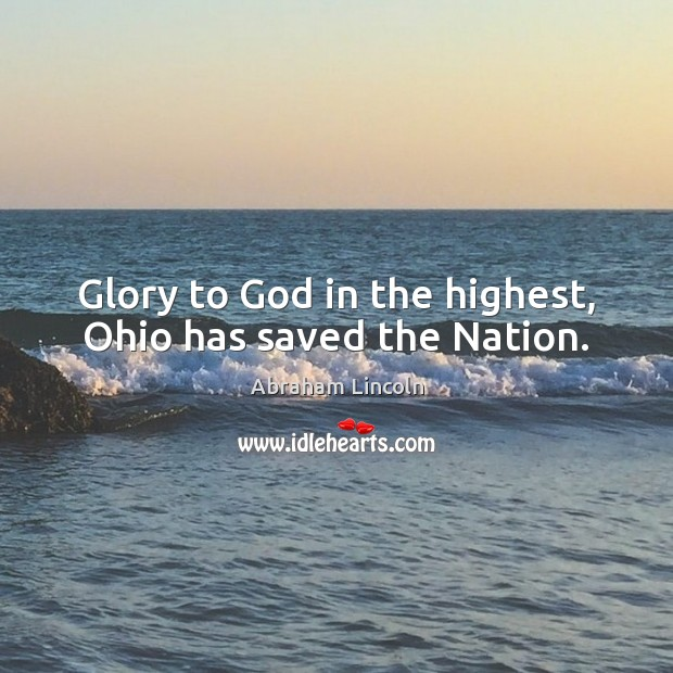 Image, Glory to God in the highest, Ohio has saved the Nation.
