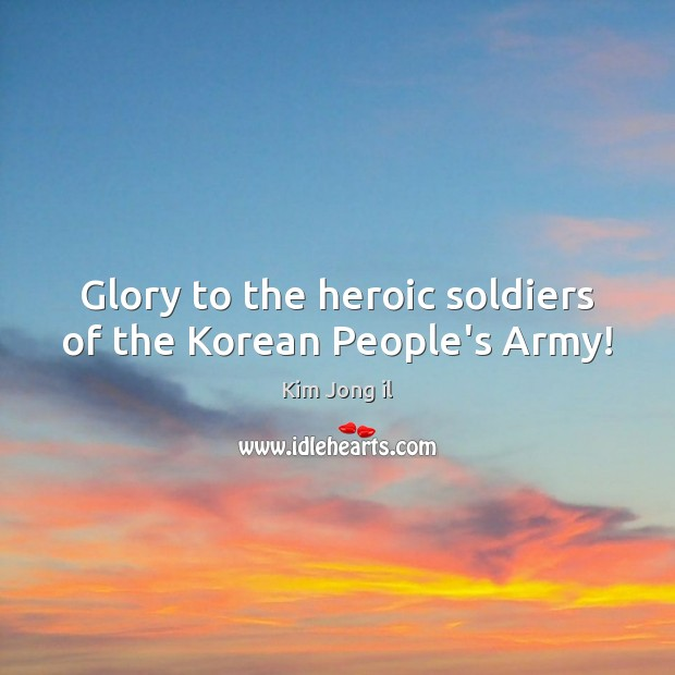 Image, Glory to the heroic soldiers of the Korean People's Army!