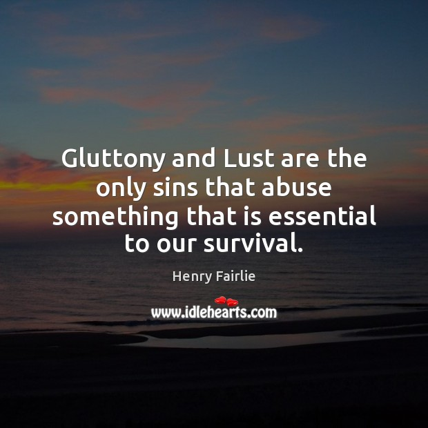 Gluttony and Lust are the only sins that abuse something that is Image