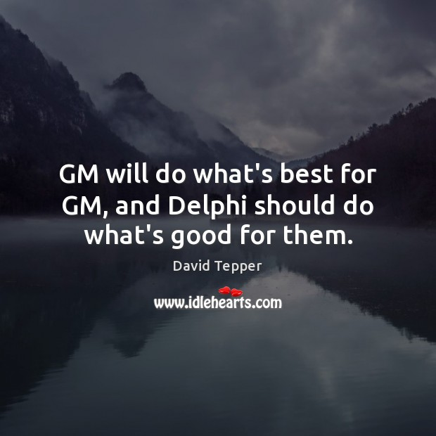 GM will do what's best for GM, and Delphi should do what's good for them. Image