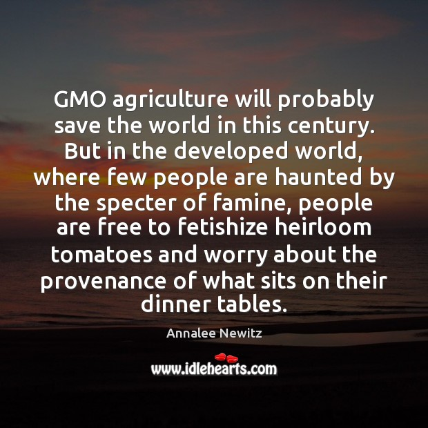 Image, GMO agriculture will probably save the world in this century. But in