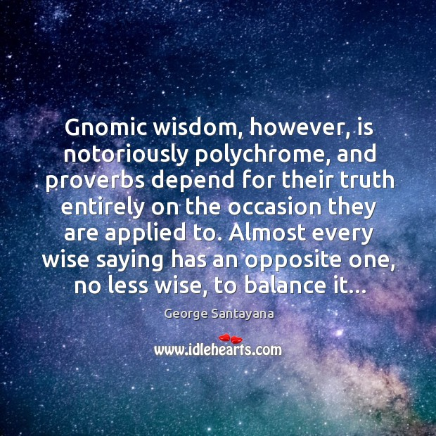 Gnomic wisdom, however, is notoriously polychrome, and proverbs depend for their truth Image