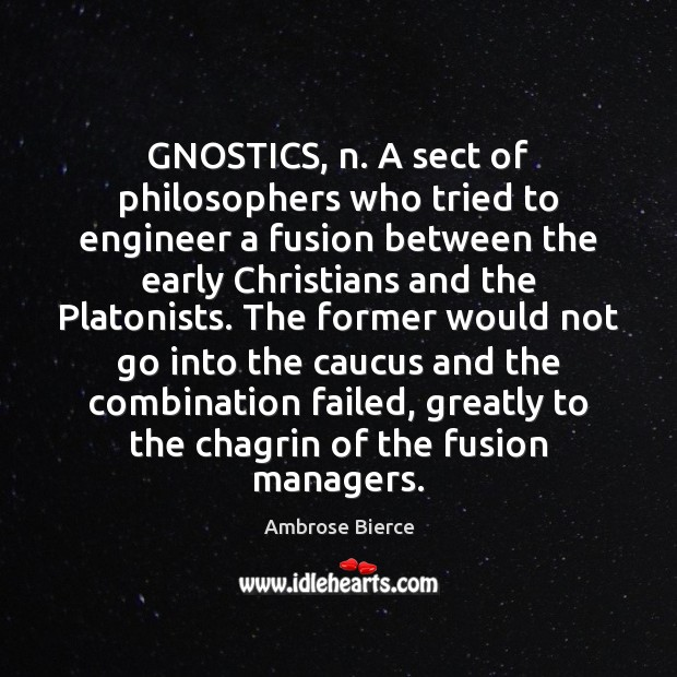 Image, GNOSTICS, n. A sect of philosophers who tried to engineer a fusion