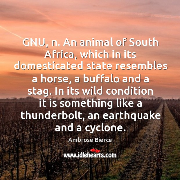 Image, GNU, n. An animal of South Africa, which in its domesticated state