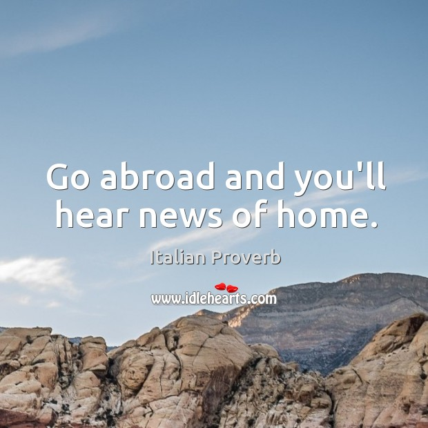 Image, Go abroad and you'll hear news of home.
