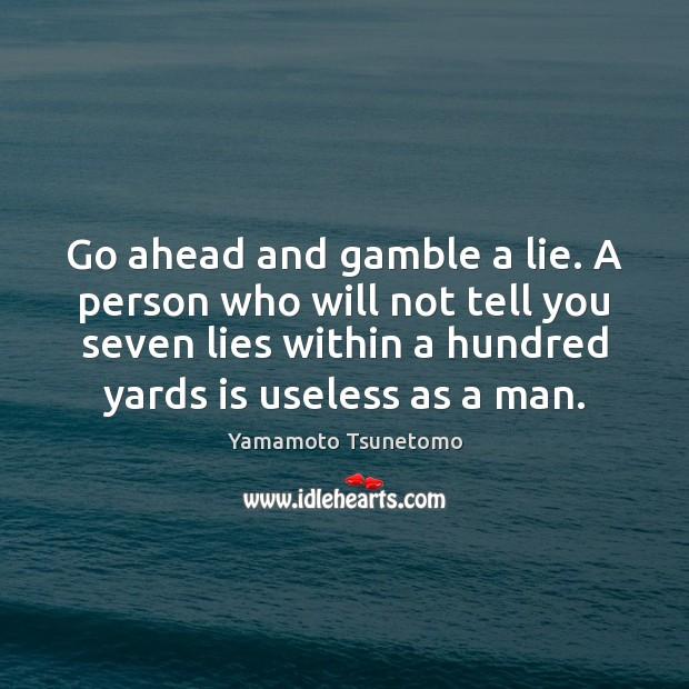 Go ahead and gamble a lie. A person who will not tell Image