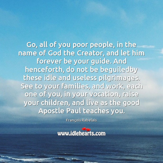 Go, all of you poor people, in the name of God the Image