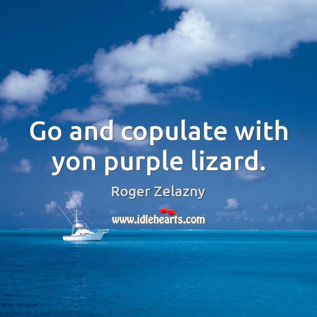 Image, Go and copulate with yon purple lizard.