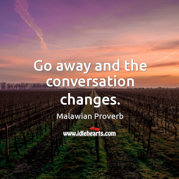 Go away and the conversation changes. Malawian Proverbs Image
