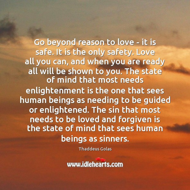 Go beyond reason to love – it is safe. It is the Thaddeus Golas Picture Quote