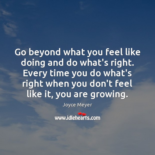 Image, Go beyond what you feel like doing and do what's right. Every