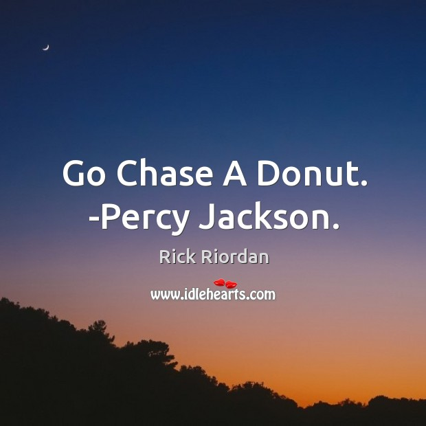 Go Chase A Donut. -Percy Jackson. Image