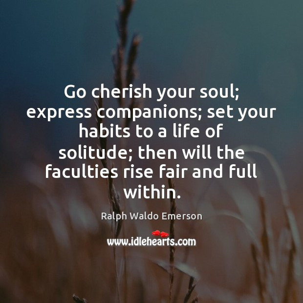 Go cherish your soul; express companions; set your habits to a life Image