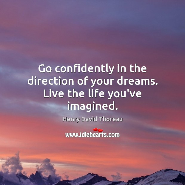 Image, Go confidently in the direction of your dreams. Live the life you've imagined.