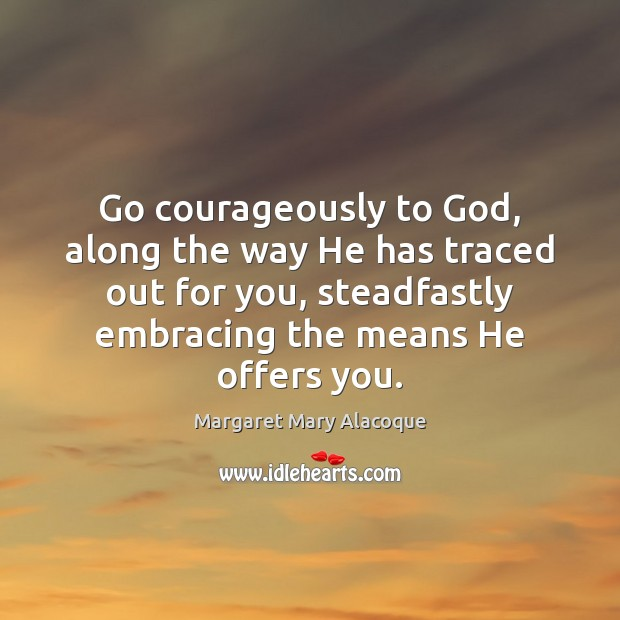 Go courageously to God, along the way He has traced out for Image