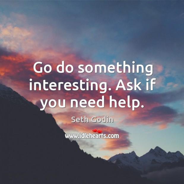 Go do something interesting. Ask if you need help. Image
