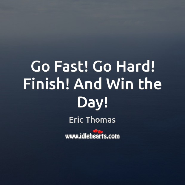 Go Fast! Go Hard! Finish! And Win the Day! Image