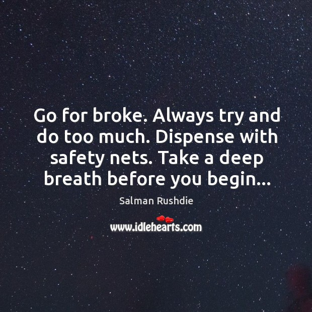 Image, Go for broke. Always try and do too much. Dispense with safety
