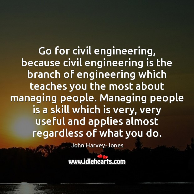 Image, Go for civil engineering, because civil engineering is the branch of engineering