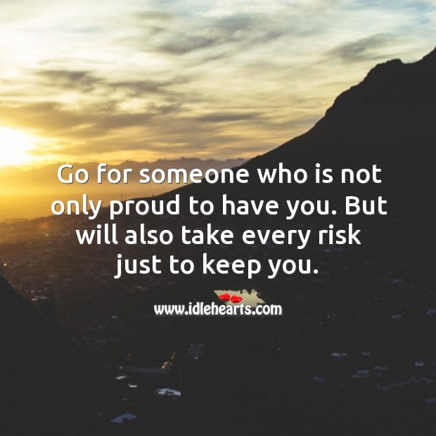 Image, Go for someone who is not only proud to have you.