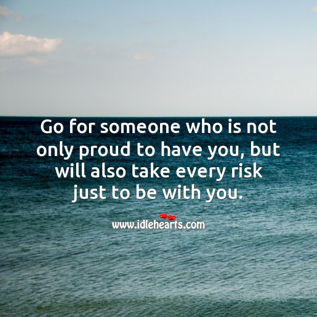 Go for someone who is ready to take every risk just to be with you. Relationship Advice Image