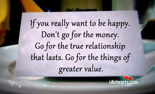 If You Really Want To Be Happy. Don't Go For The Money.