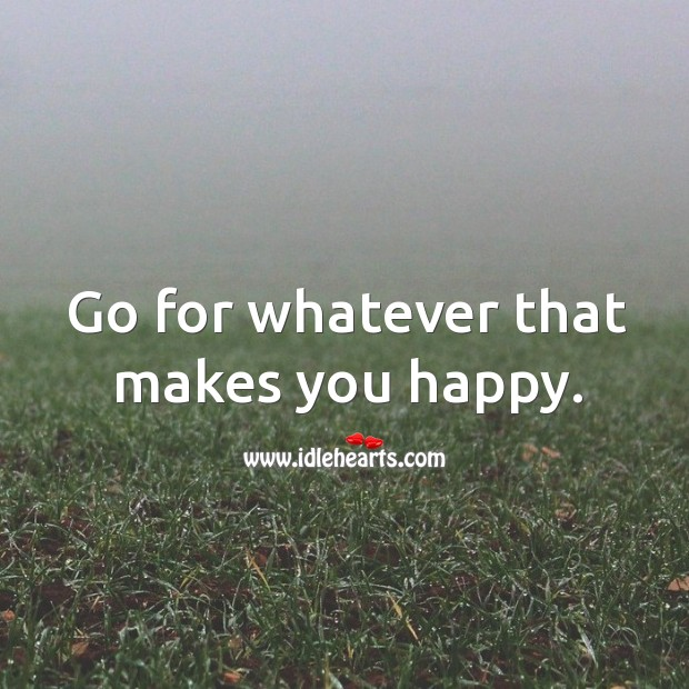 Image, Go for whatever that makes you happy.