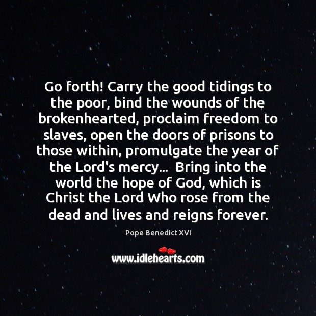 Go forth! Carry the good tidings to the poor, bind the wounds Image