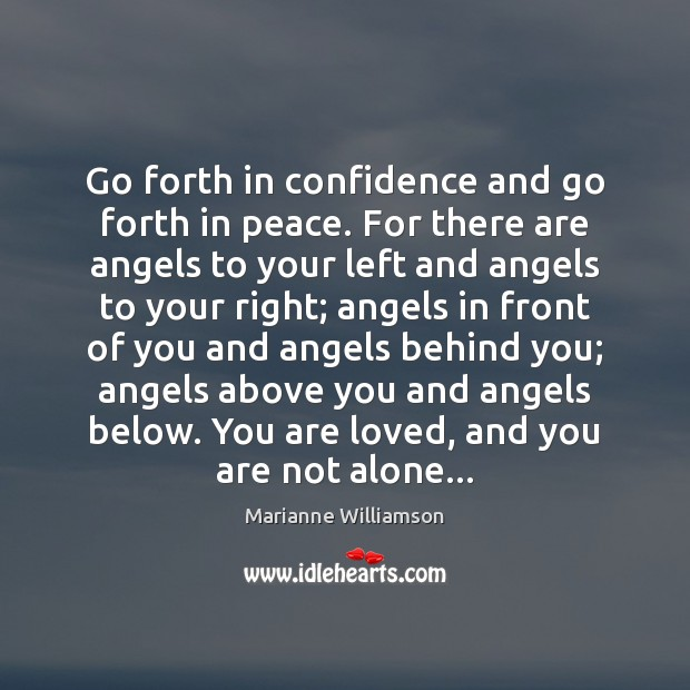 Go forth in confidence and go forth in peace. For there are Image