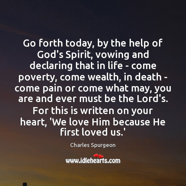 Image, Go forth today, by the help of God's Spirit, vowing and declaring