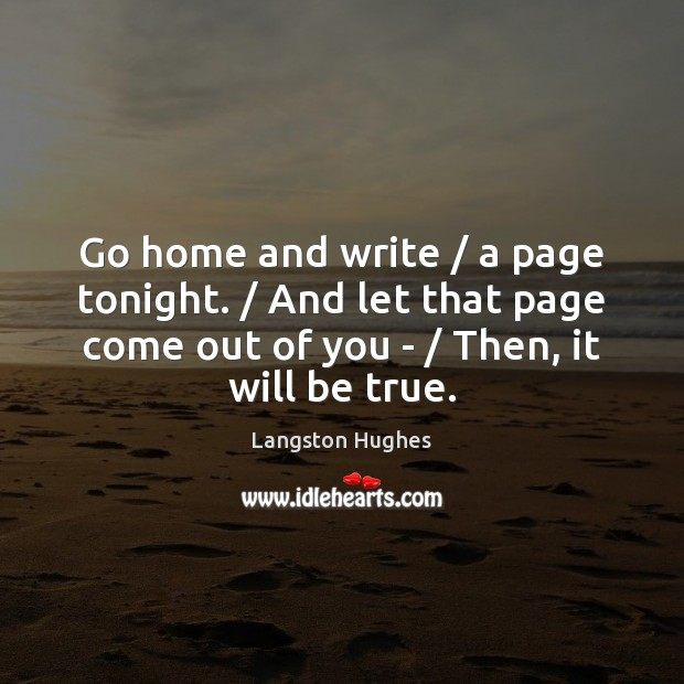 Go home and write / a page tonight. / And let that page come Image
