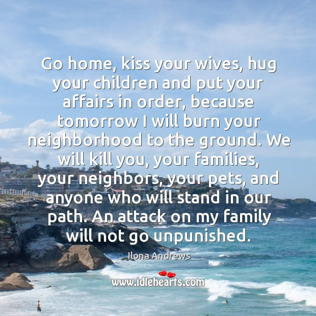 Go home, kiss your wives, hug your children and put your affairs Image