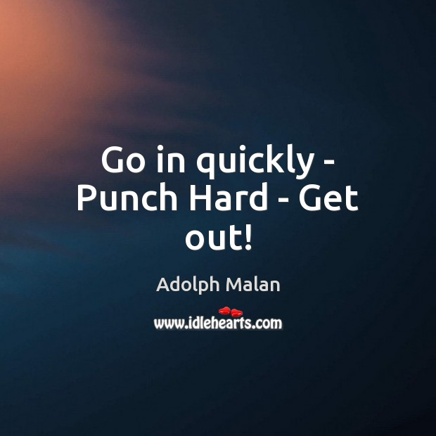 Go in quickly – Punch Hard – Get out! Image