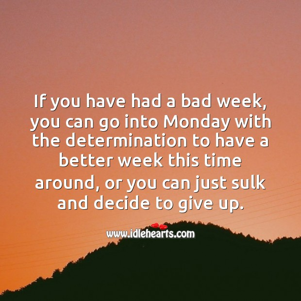 Go into Monday with the determination to have a better week. Monday Quotes Image