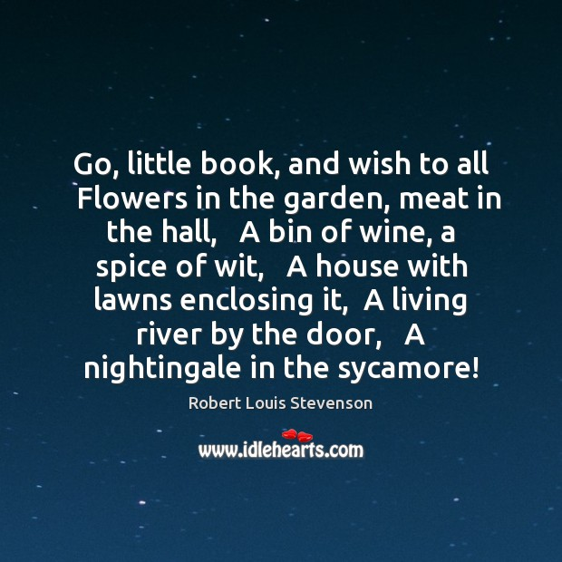 Go, little book, and wish to all   Flowers in the garden, meat Robert Louis Stevenson Picture Quote