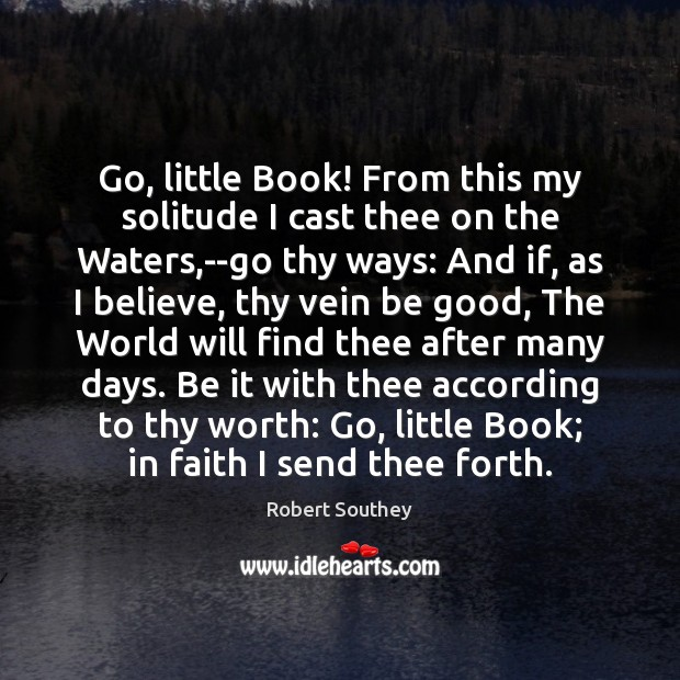 Image, Go, little Book! From this my solitude I cast thee on the