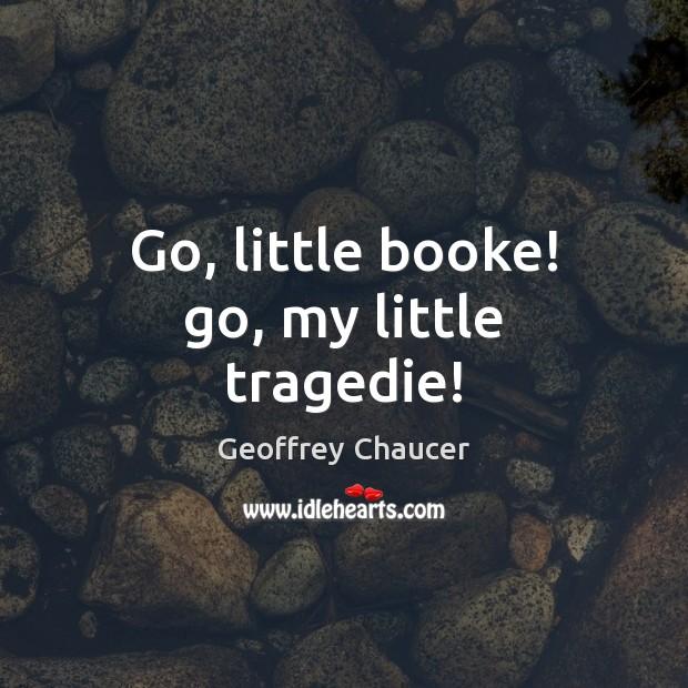 Image, Go, little booke! go, my little tragedie!