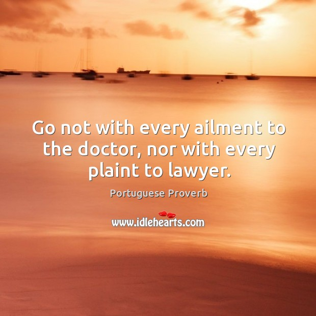 Image, Go not with every ailment to the doctor, nor with every plaint to lawyer.
