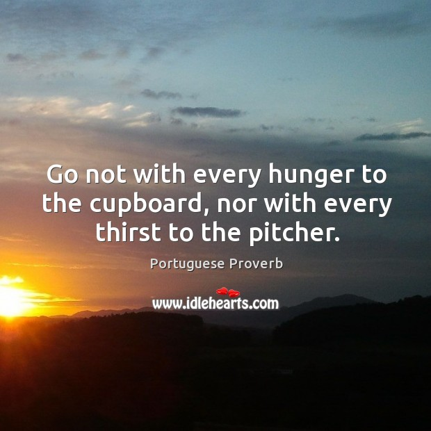 Image, Go not with every hunger to the cupboard