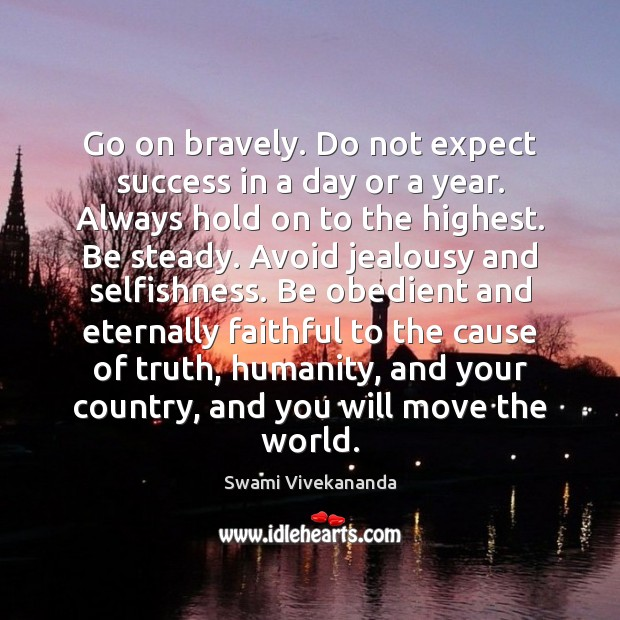 Go on bravely. Do not expect success in a day or a Image
